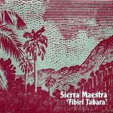 "Sierra Maestra - ""Tibiri Tabara"""
