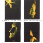 """Grant McLennan - """"In Your Bright Ray"""" cover"""