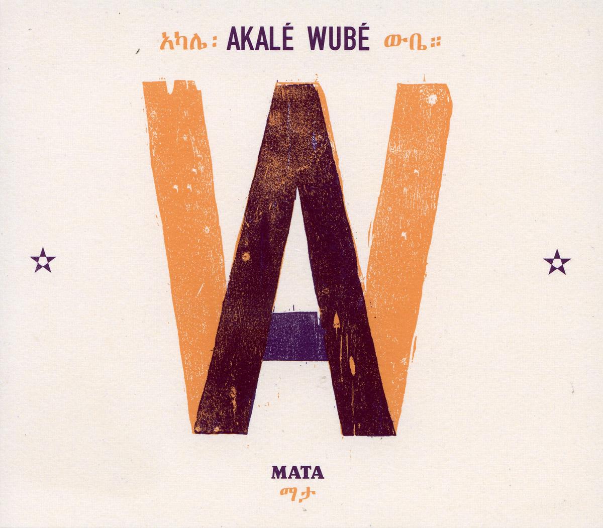 "AKALE WUBE - ""MATA"""