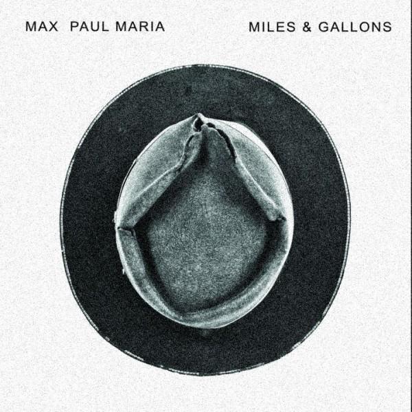 "Max Paul Maria - ""Miles & Gallons"""