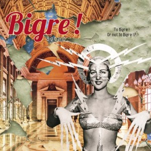 Bigre - To bgre !Or not to bigre !