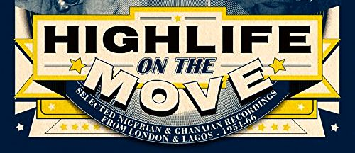Highlife On The Move – Selected Nigerian & Ghanaian – From London & Lago 1954-66